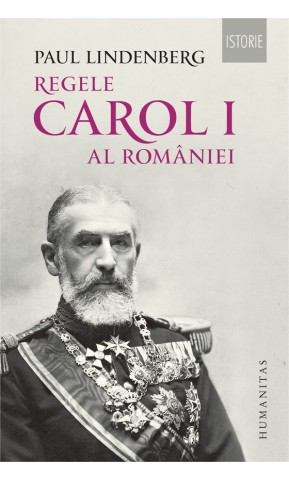 Regele Carol I al Romaniei. Ed. a II-a, revizuita