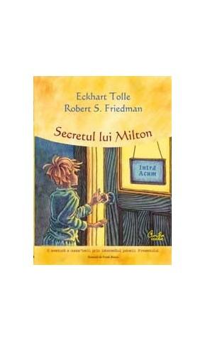 Secretul lui Milton O aventura a cunoasterii prin intermediul puterii Prezentului